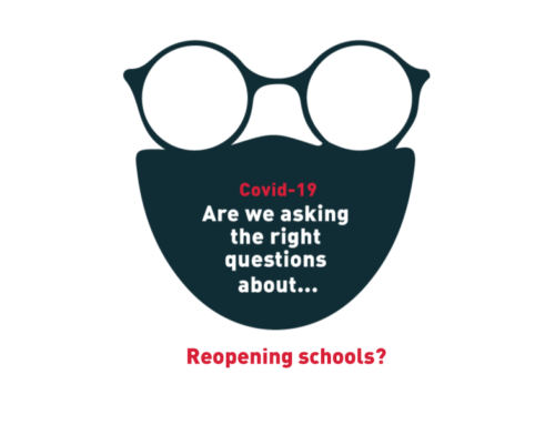 Covid- 19: Are we asking the right questions about… Reopening schools?