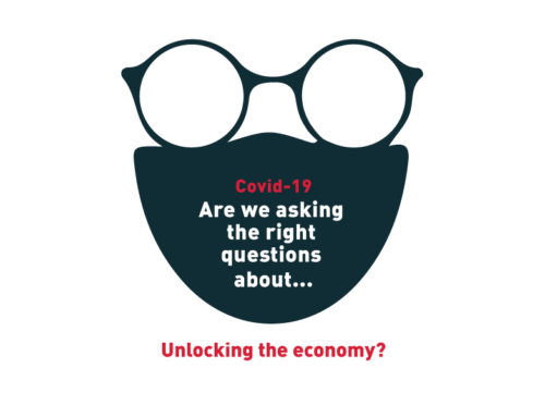 Covid-19: Are we asking the right questions about… Unlocking the economy?