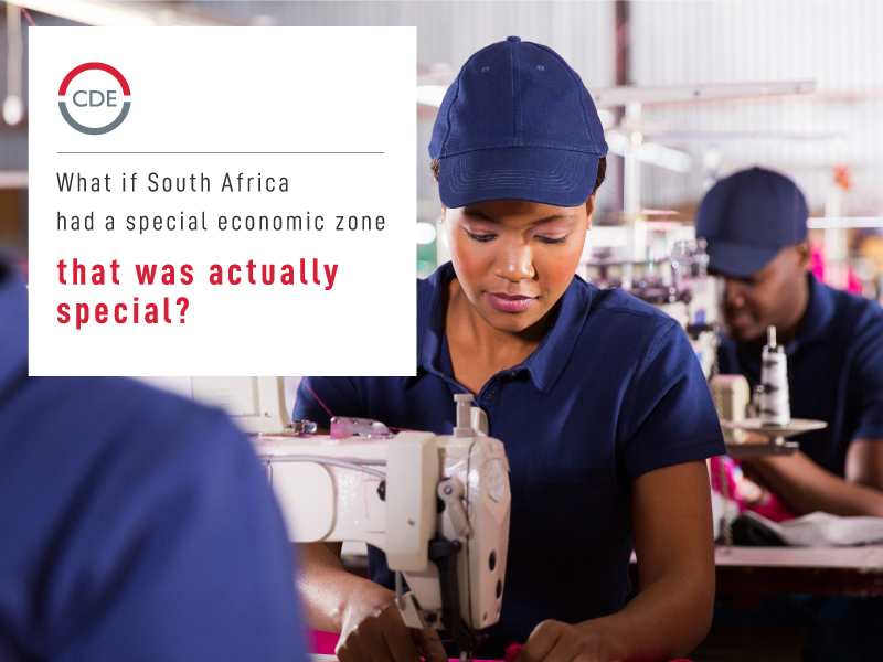 CDE Publication - What if South Africa had a special economic zone that was actually special